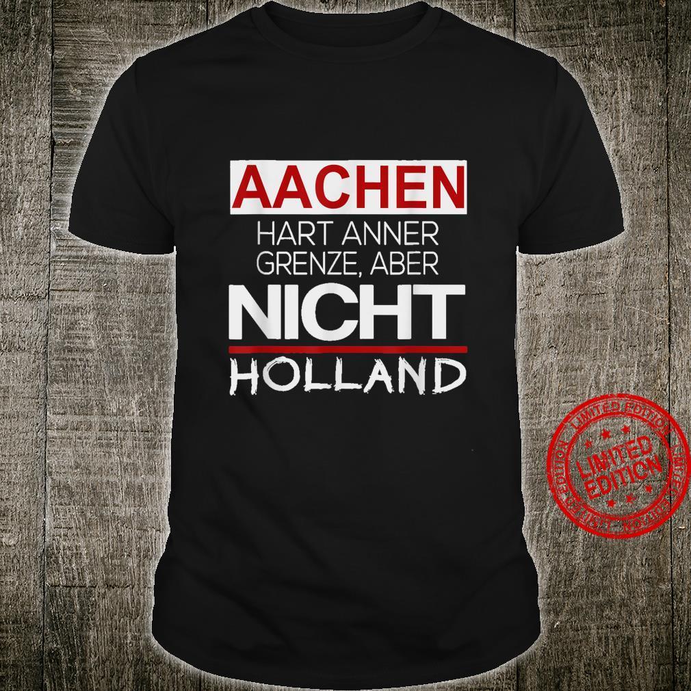 Aachen Hart anner Grenze aber nicht Holland AC 520 Shirt