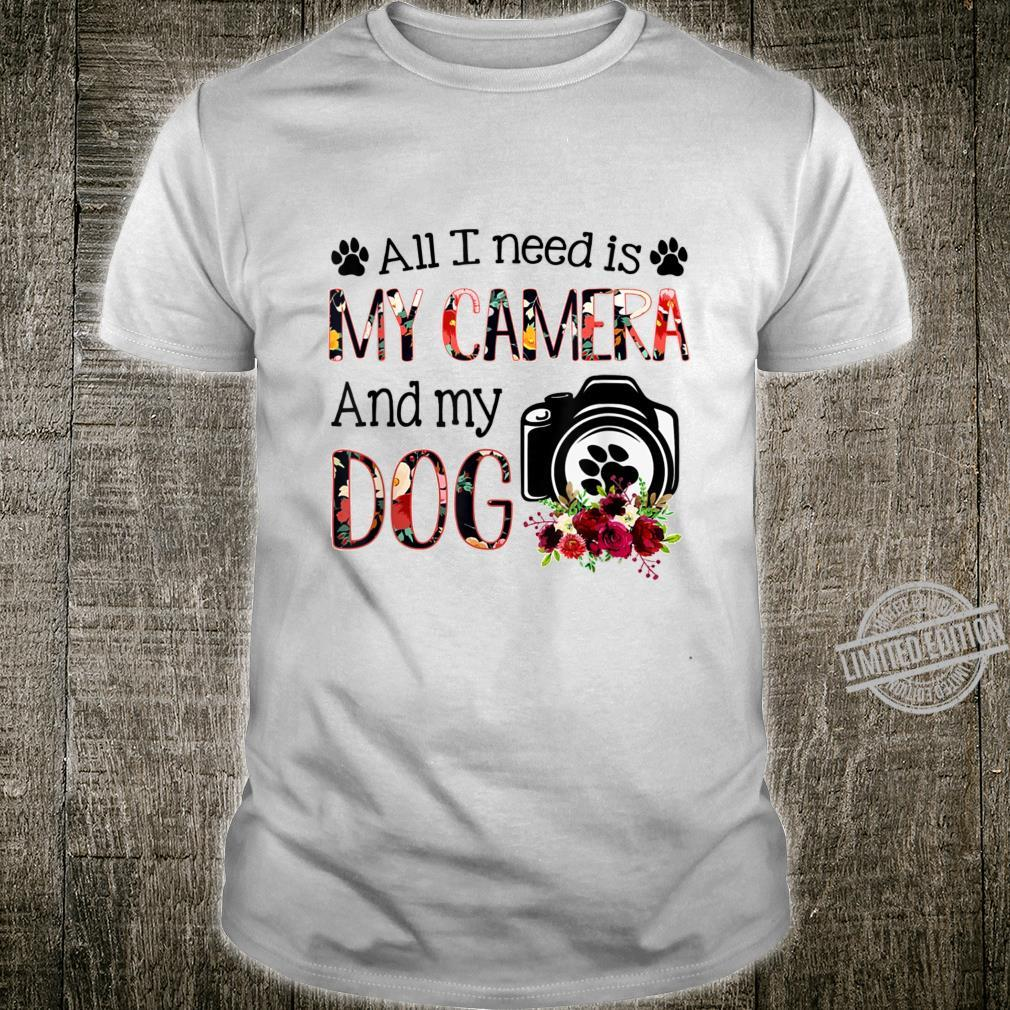 All I Need Is My Camera And My Dog Shirt