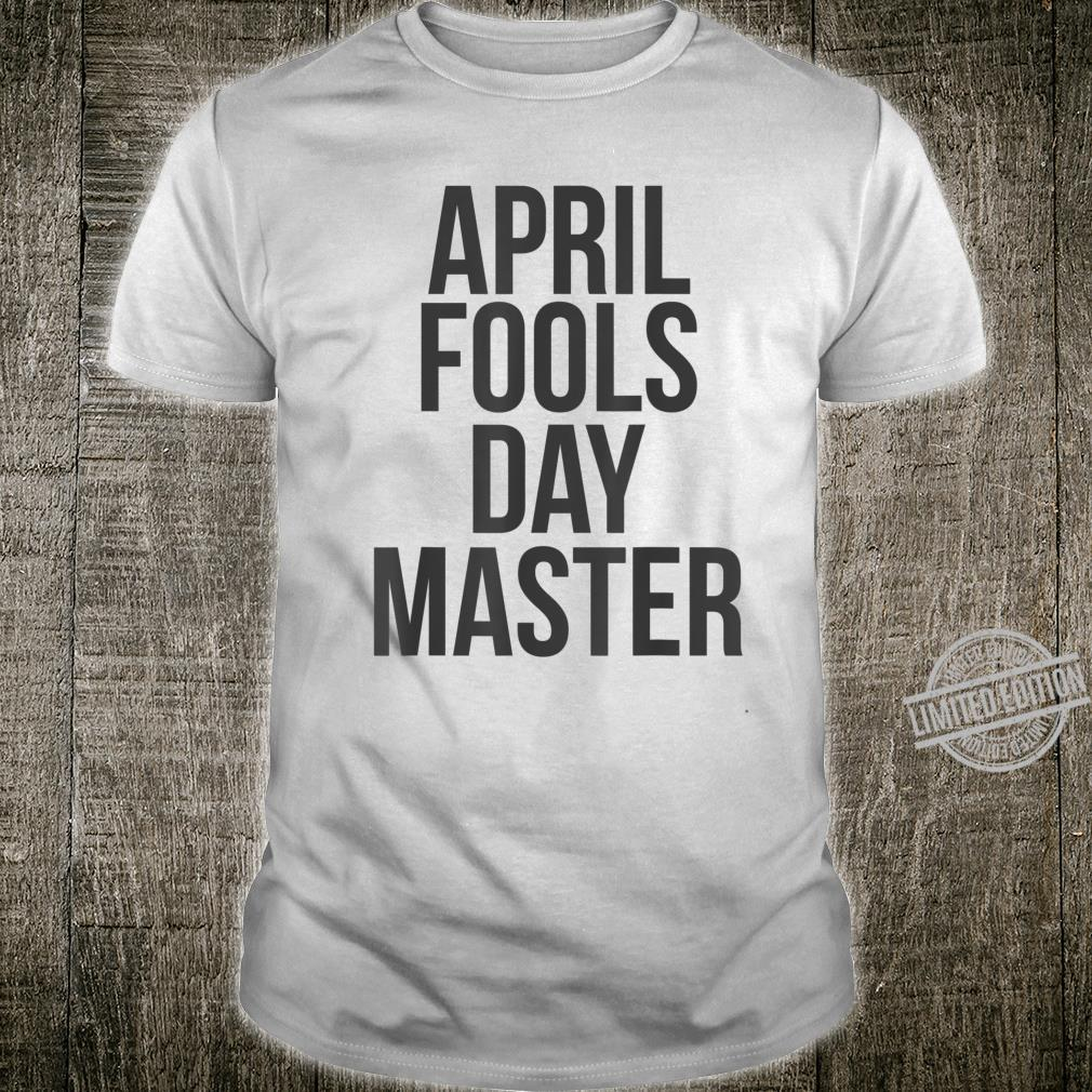 April Fools Day Master Shirt