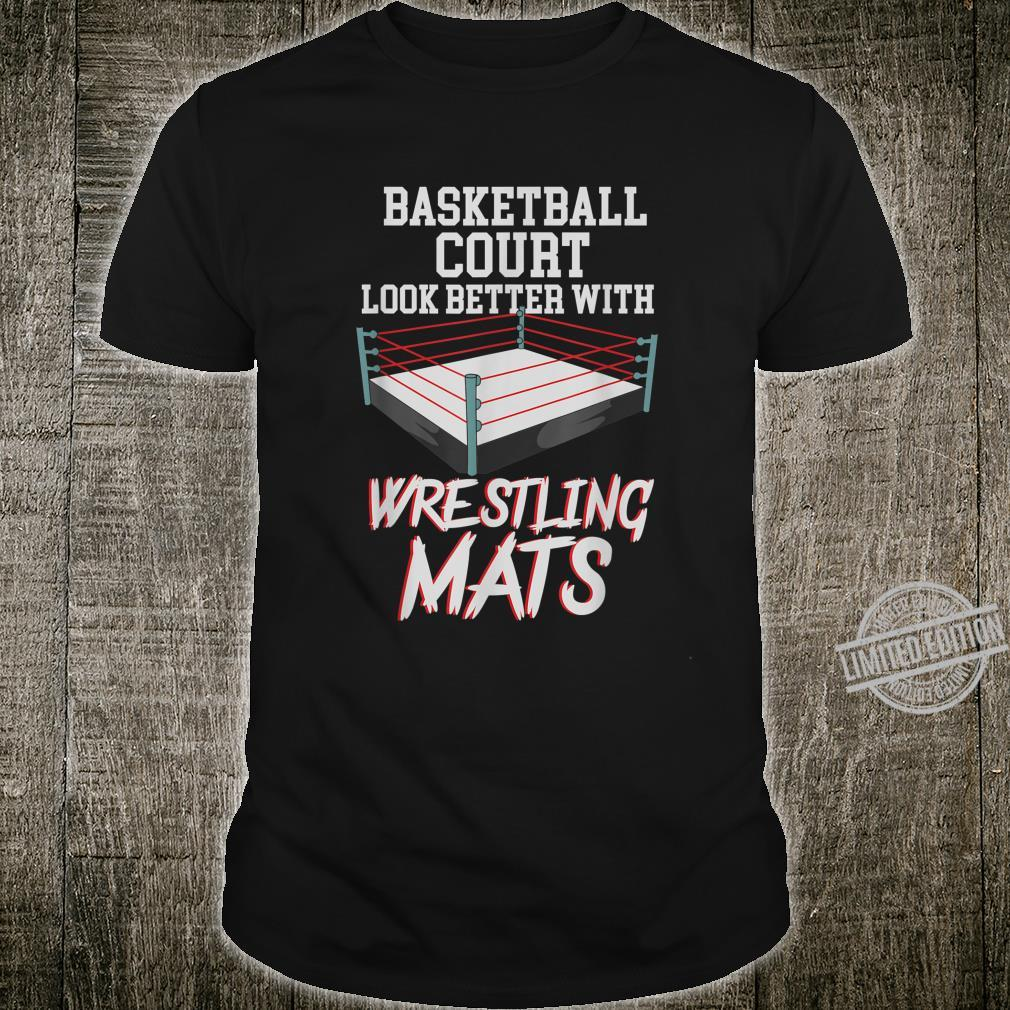 Basketball Courts Look Better With Wrestling Mats Shirt