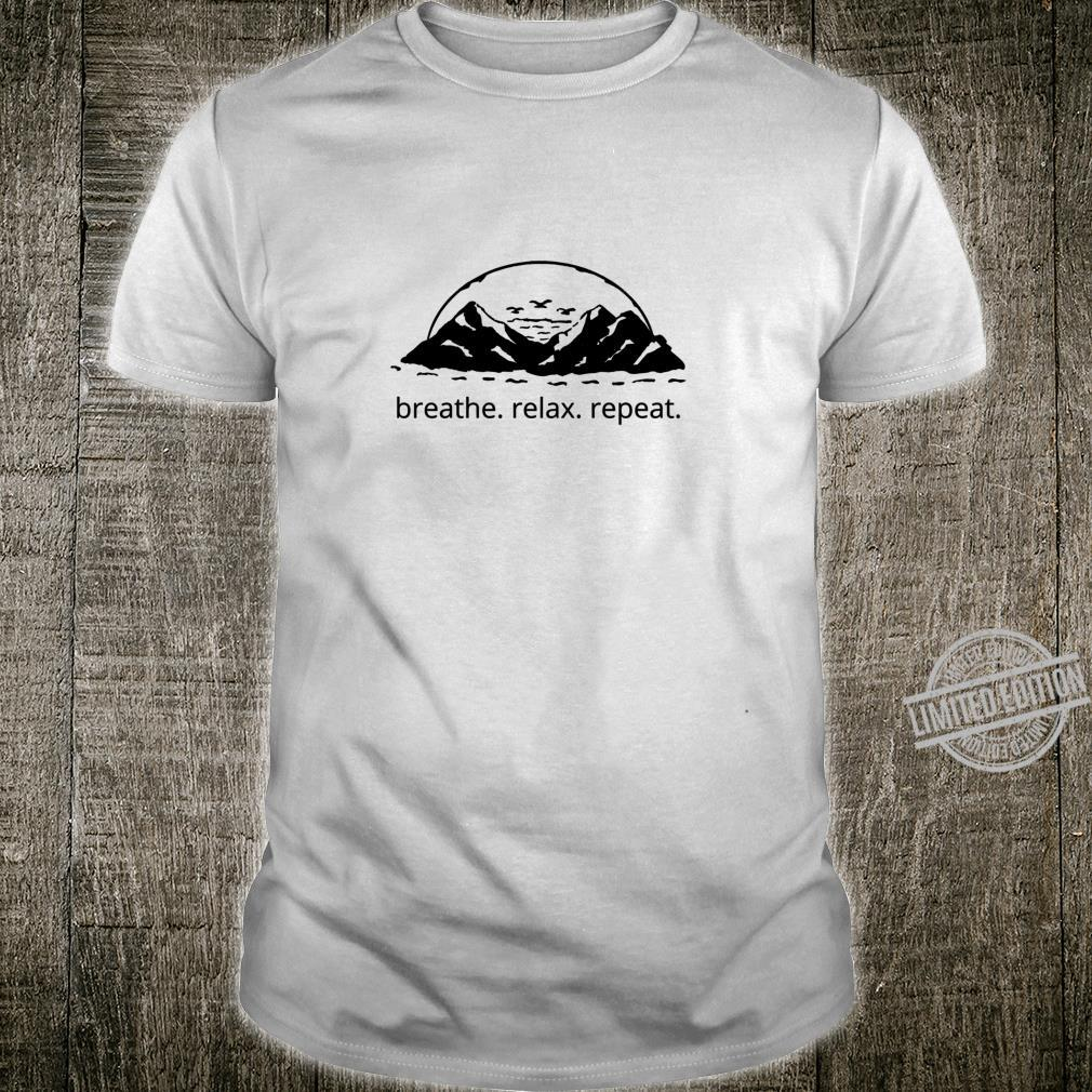Breath Relax Repeat Nature Mountains Landscape Shirt