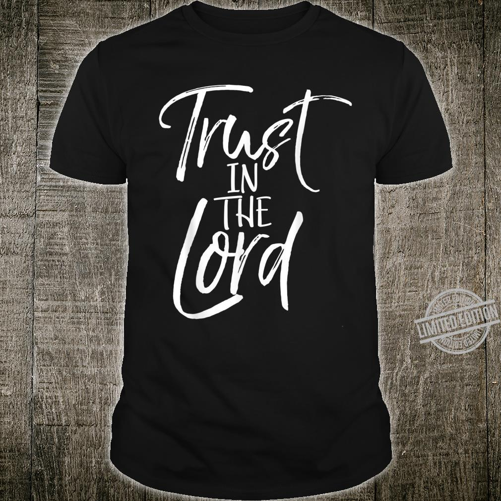 Christian Quote Faith Saying's Trust in the Lord Shirt