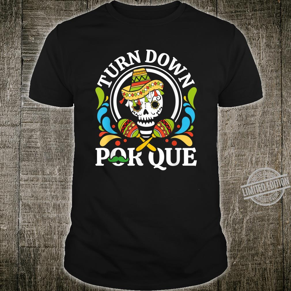 Cinco de Mayo Turn down Por Que For what Shirt