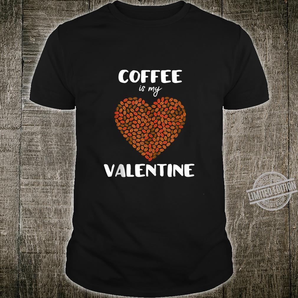 Coffee Is My Valentine Valentine's Day Shirt