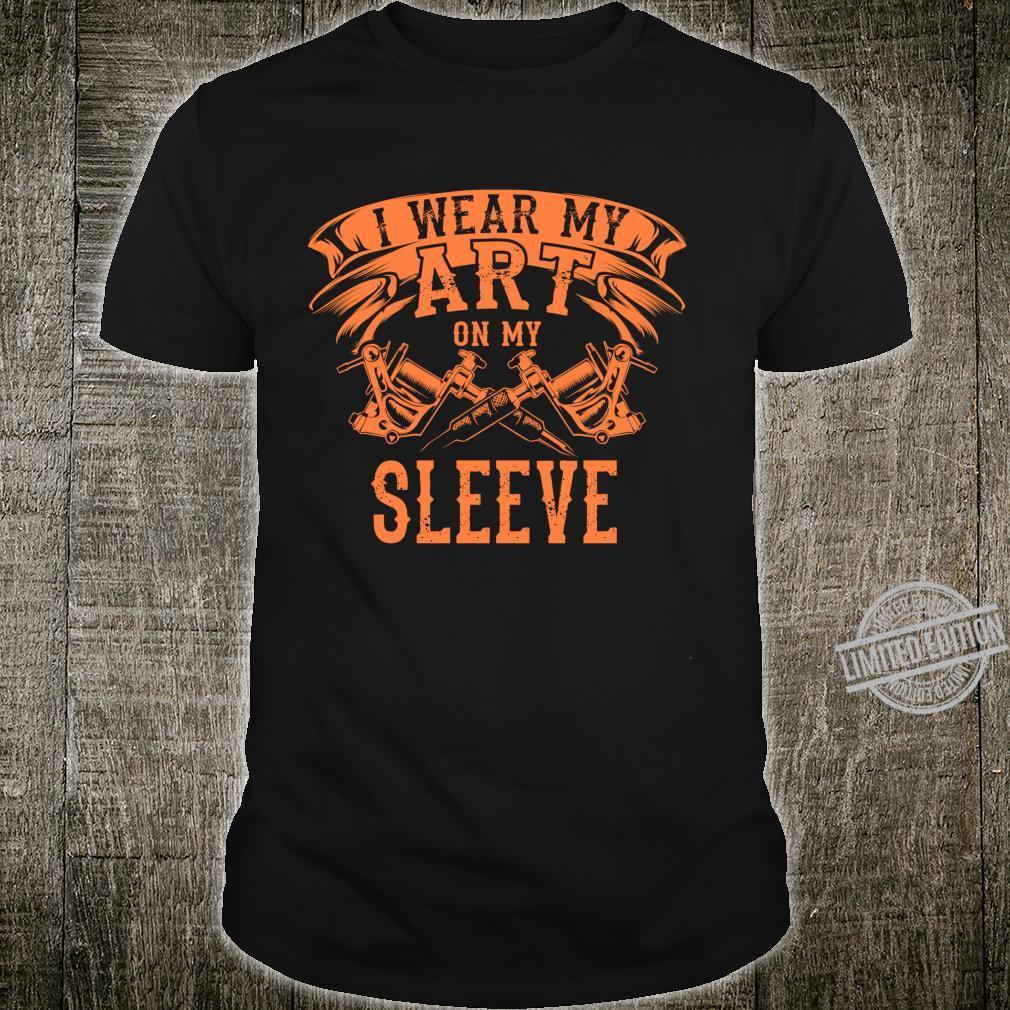 Cool I Wear My Art On My Sleeve Tattoo Artist Fan Shirt