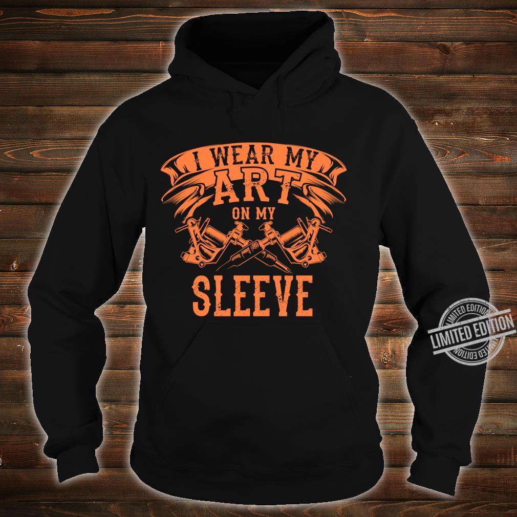 Cool I Wear My Art On My Sleeve Tattoo Artist Fan Shirt hoodie