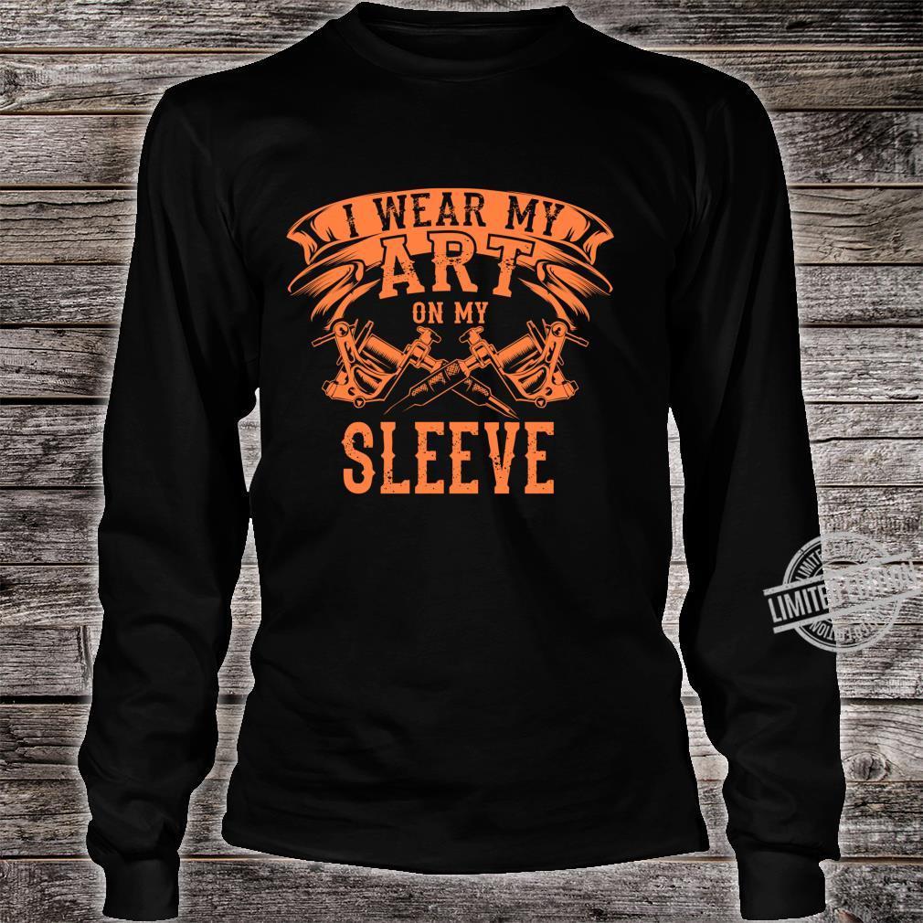 Cool I Wear My Art On My Sleeve Tattoo Artist Fan Shirt long sleeved