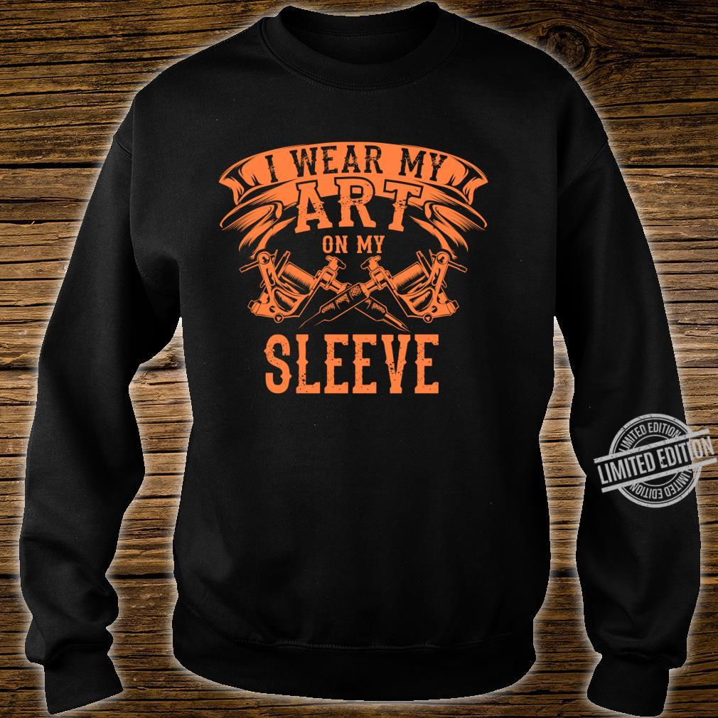 Cool I Wear My Art On My Sleeve Tattoo Artist Fan Shirt sweater