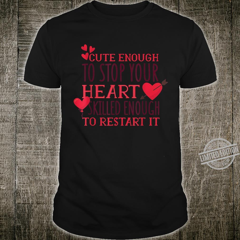 Cute Enough To Stop Your Heart, Skilled Enough to Restart It Shirt
