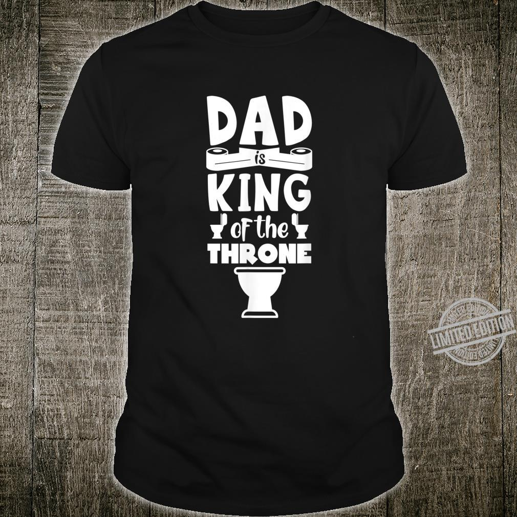 Dad is King of the Throne Humorous for Father Shirt
