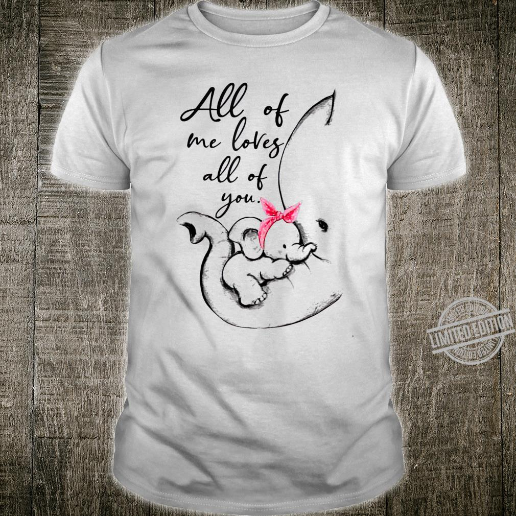ELEPHENT ALL OF MEs LOVES ALL OF YOU Shirt