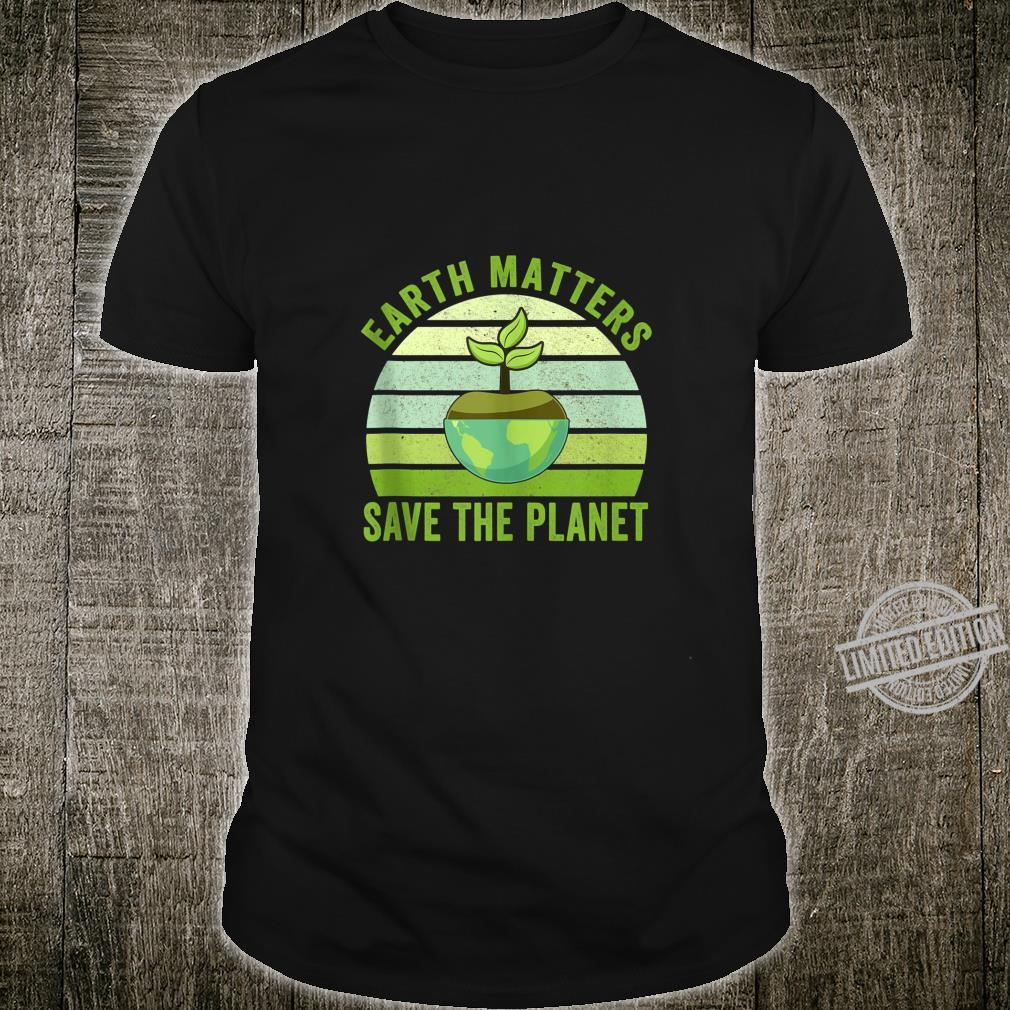 Earth Matters Save The Planet Earth Day 2020 Shirt