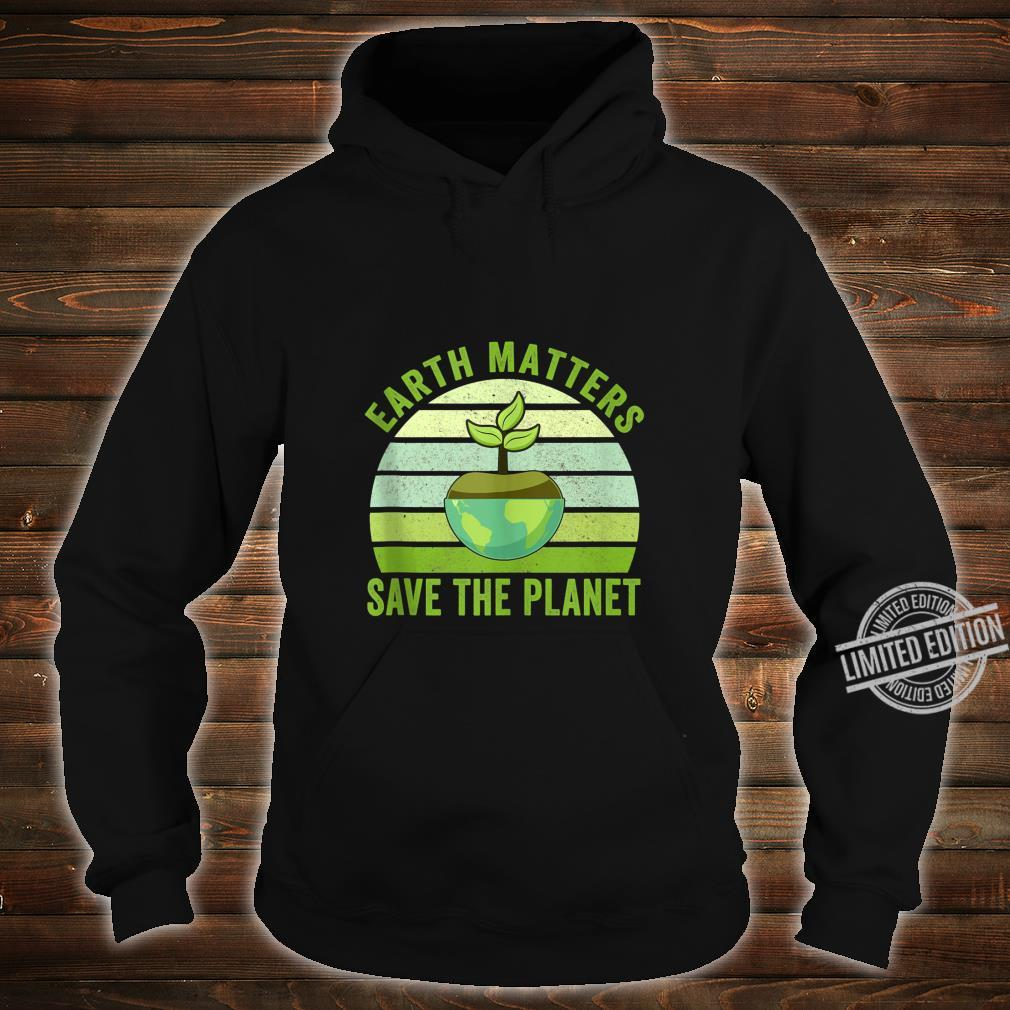 Earth Matters Save The Planet Earth Day 2020 Shirt hoodie