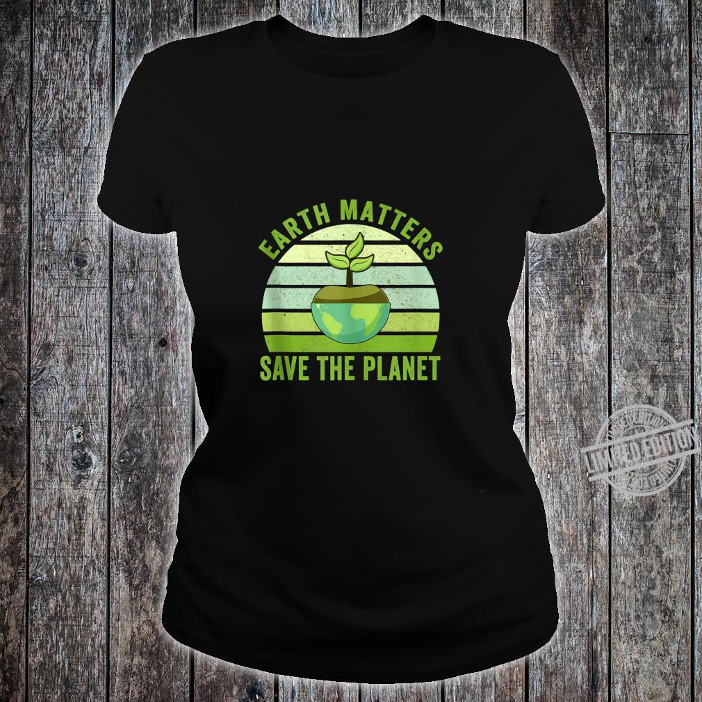 Earth Matters Save The Planet Earth Day 2020 Shirt ladies tee