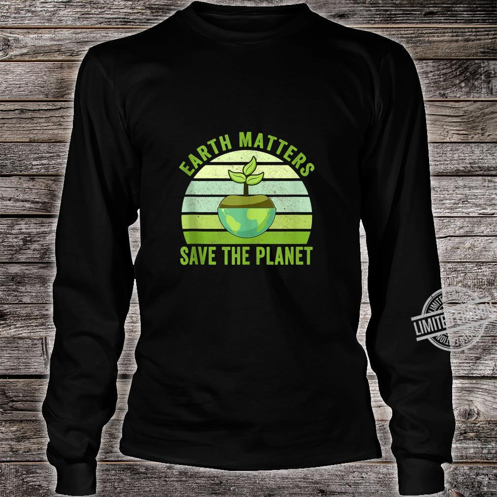 Earth Matters Save The Planet Earth Day 2020 Shirt long sleeved