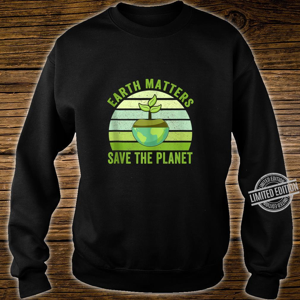 Earth Matters Save The Planet Earth Day 2020 Shirt sweater