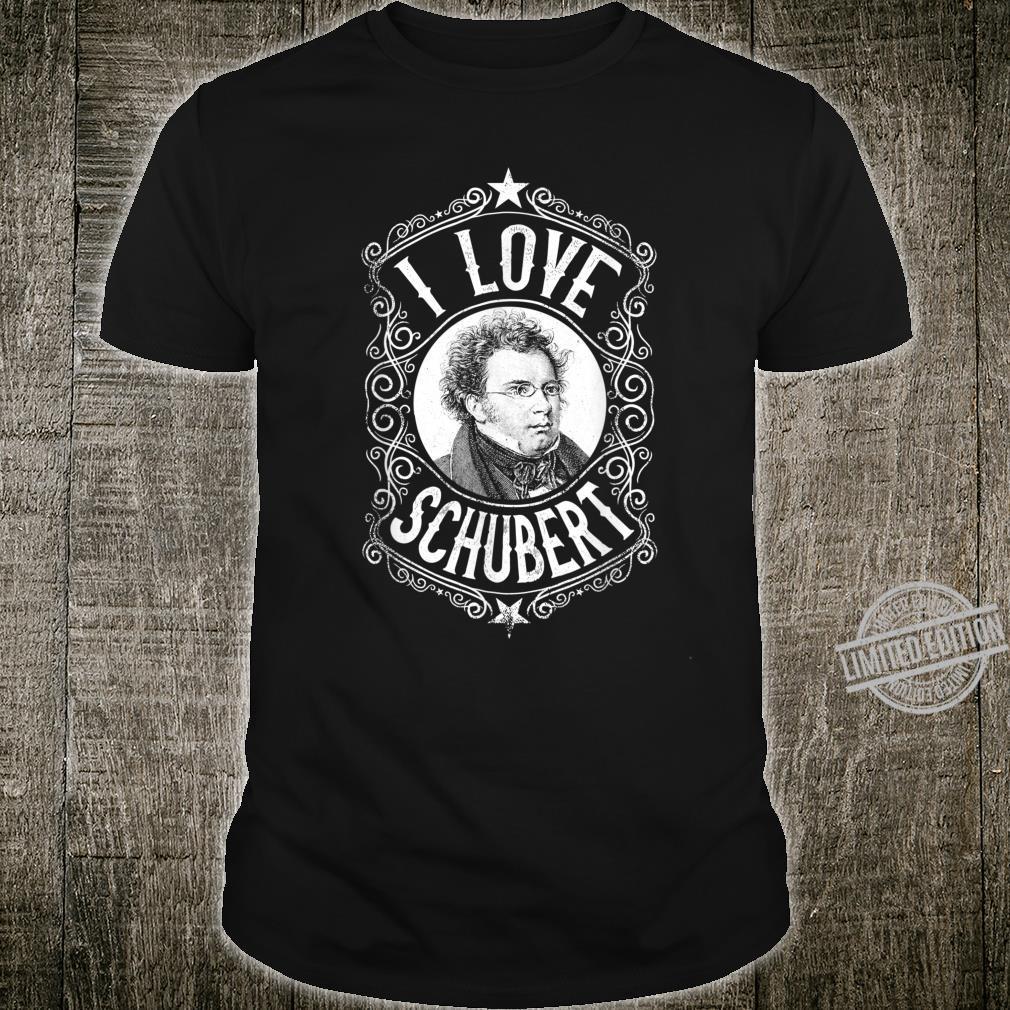 Franz Schubert Musik Komponist I Love Schubert Shirt
