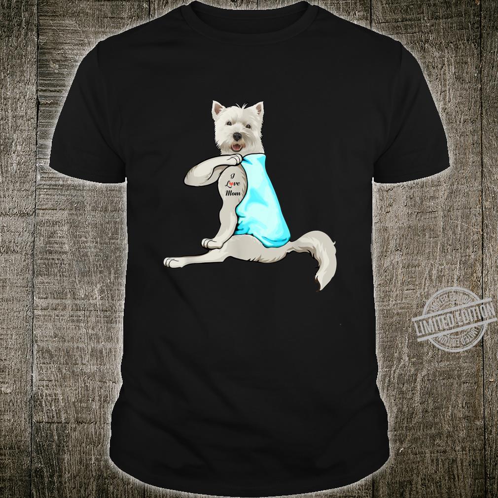 Funny Dog Westie I Love Mom Shirt