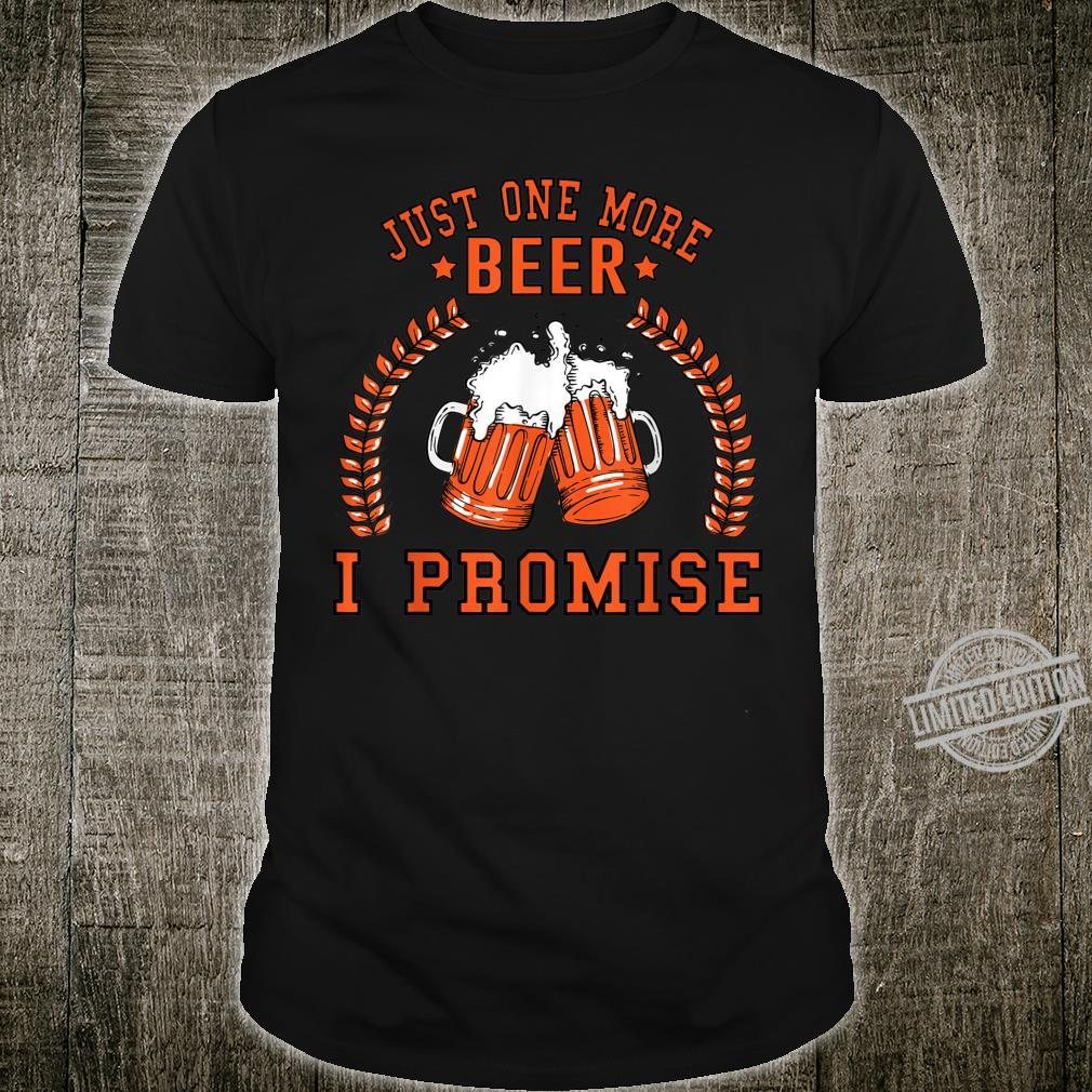 Funny Drinkings Just One More Beer I Promise Shirt