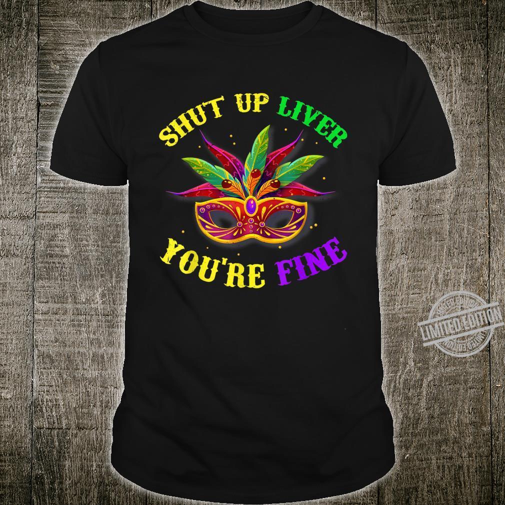 Funny Mardi Gras Mask Drinking Shut Up Liver Youre Fine Shirt