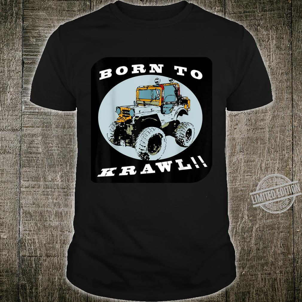 Funny OffRoad Four Wheeling Born To Krawl Rock Crawler Shirt