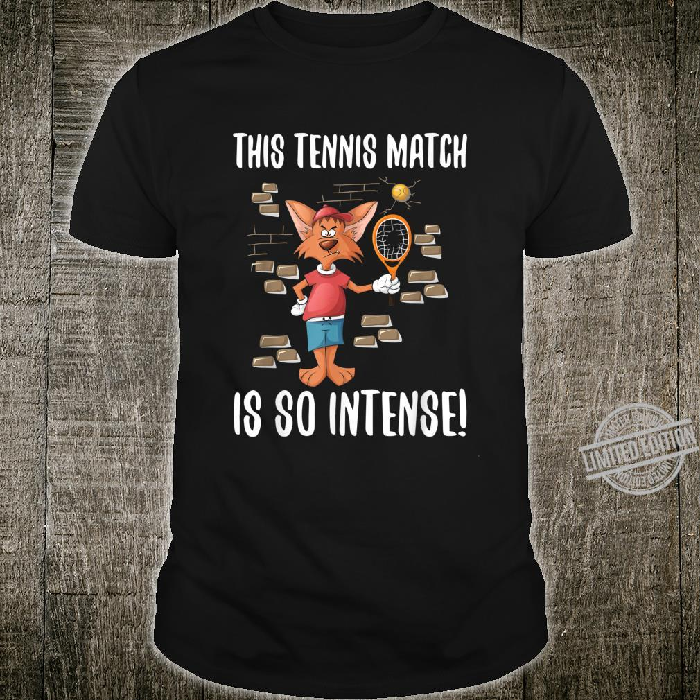 Funny This Tennis Match Is Intense Tennis Players Shirt