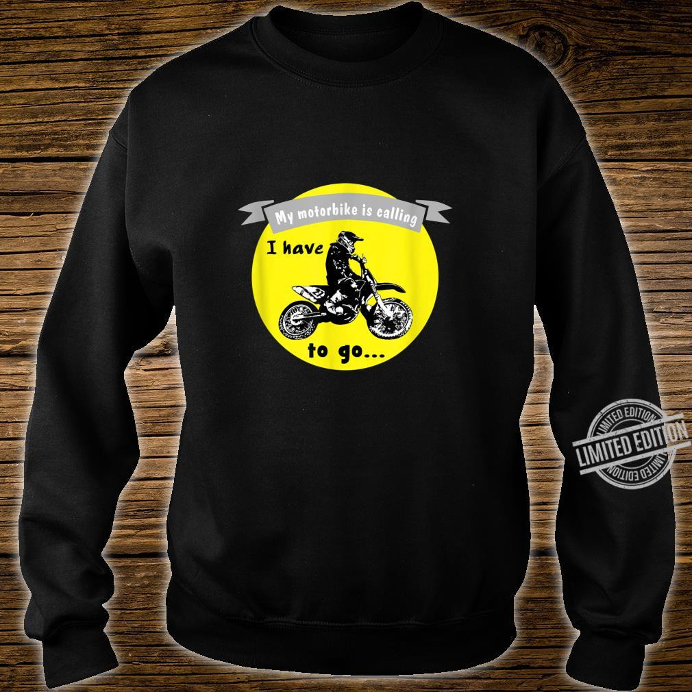 Funny motocross quote My motorbike is calling I have to go Shirt sweater