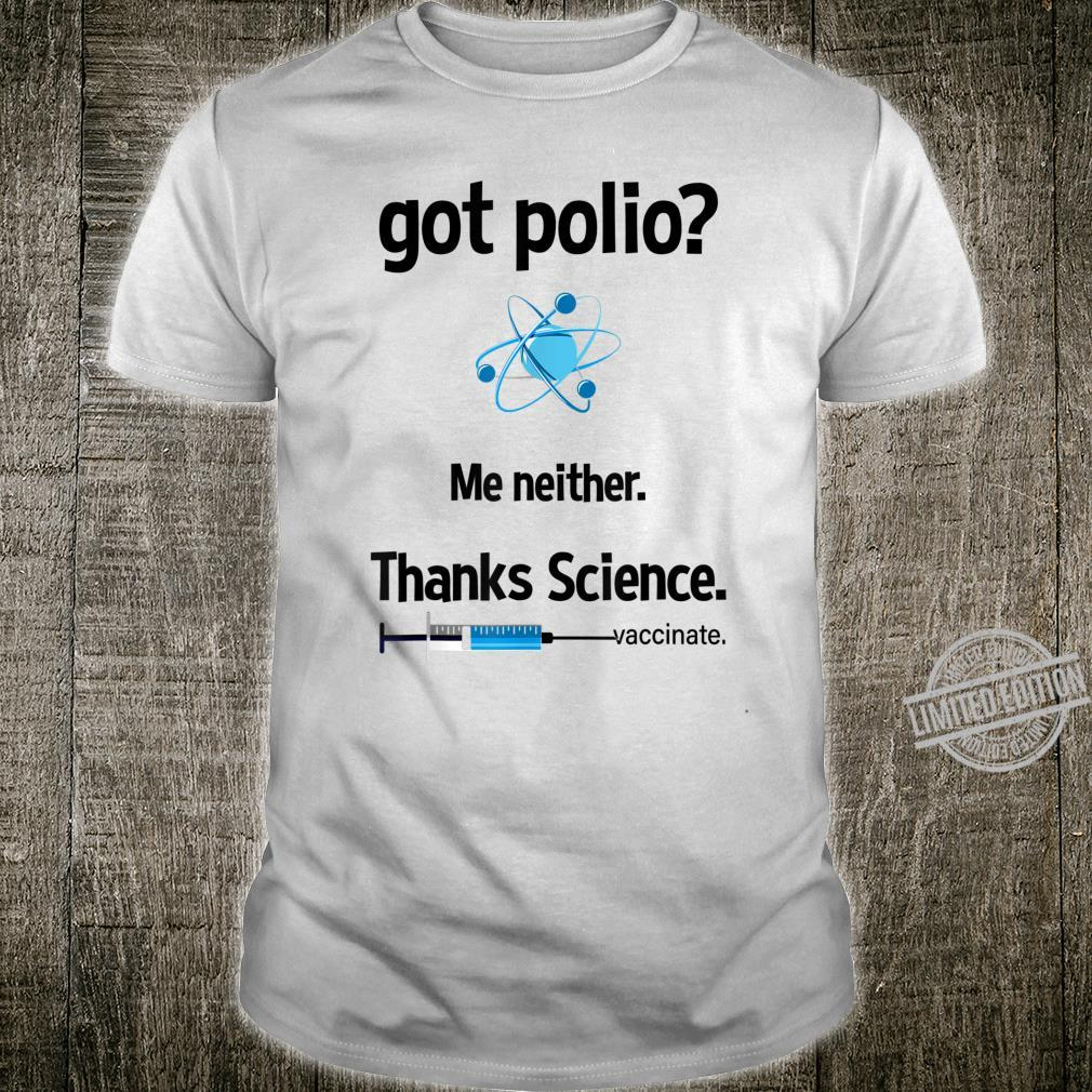 Got Polio Me Neither. Thanks Science. Vaccinate Shirt