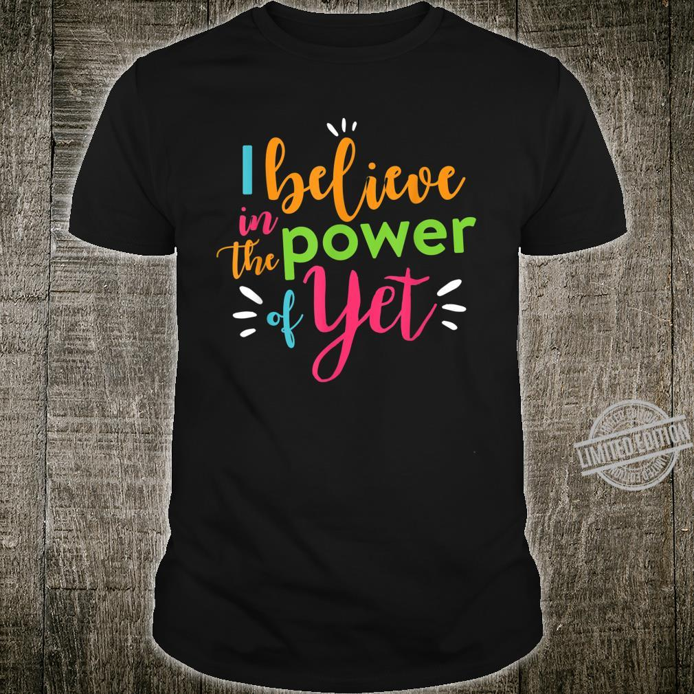 Growth Mindset Teacher Shirt I Believe in the Power of Yet Shirt