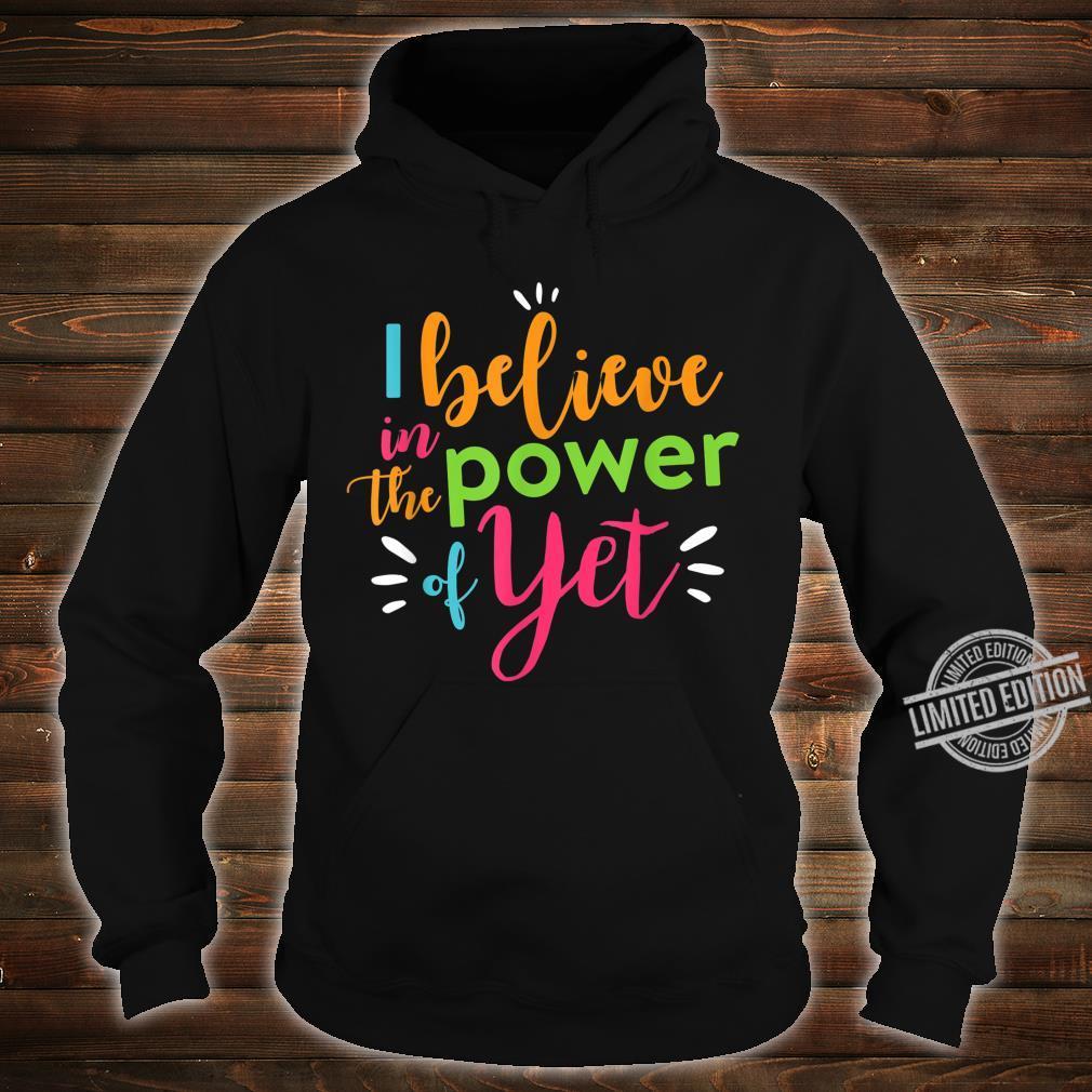 Growth Mindset Teacher Shirt I Believe in the Power of Yet Shirt hoodie