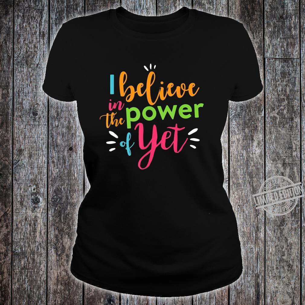 Growth Mindset Teacher Shirt I Believe in the Power of Yet Shirt ladies tee