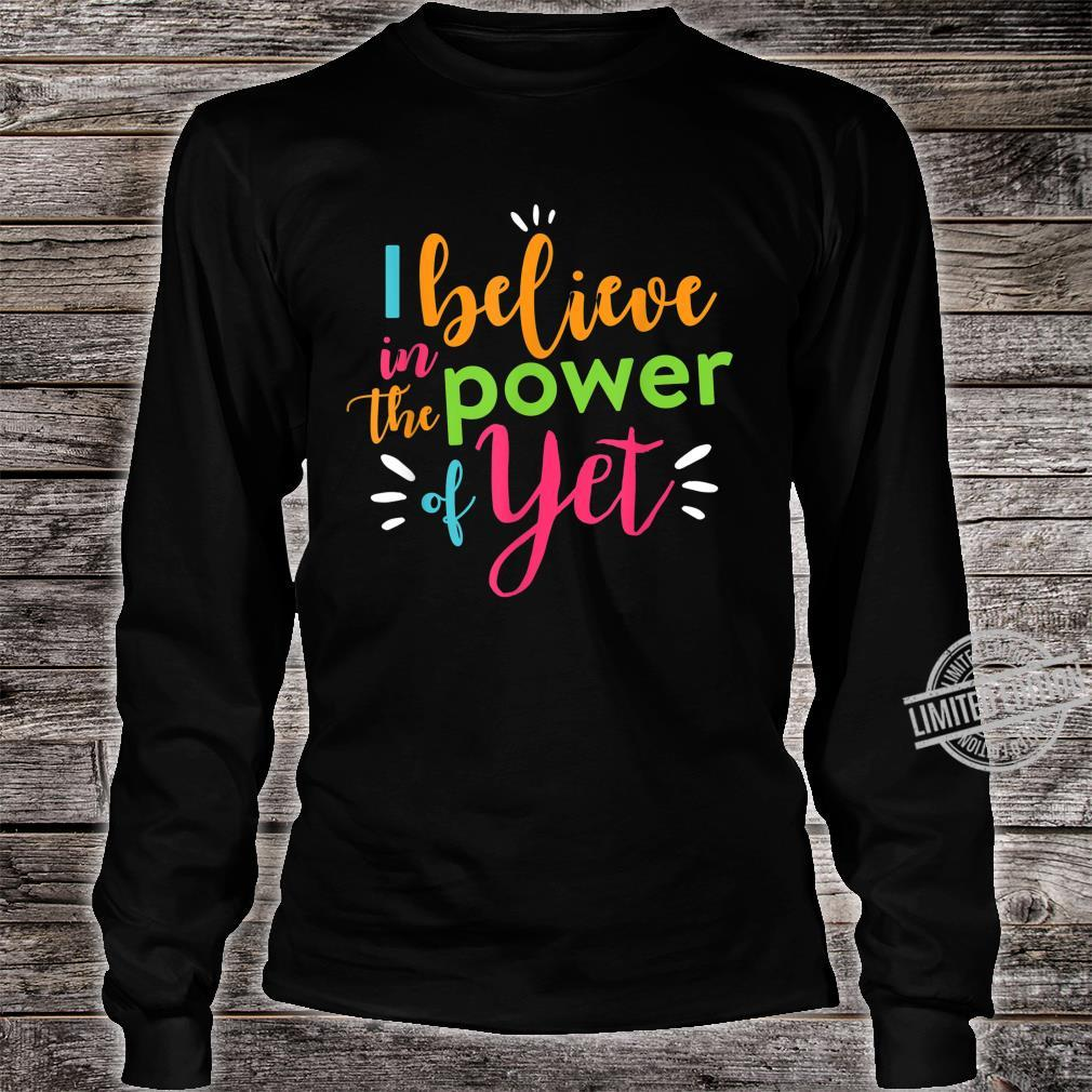 Growth Mindset Teacher Shirt I Believe in the Power of Yet Shirt long sleeved