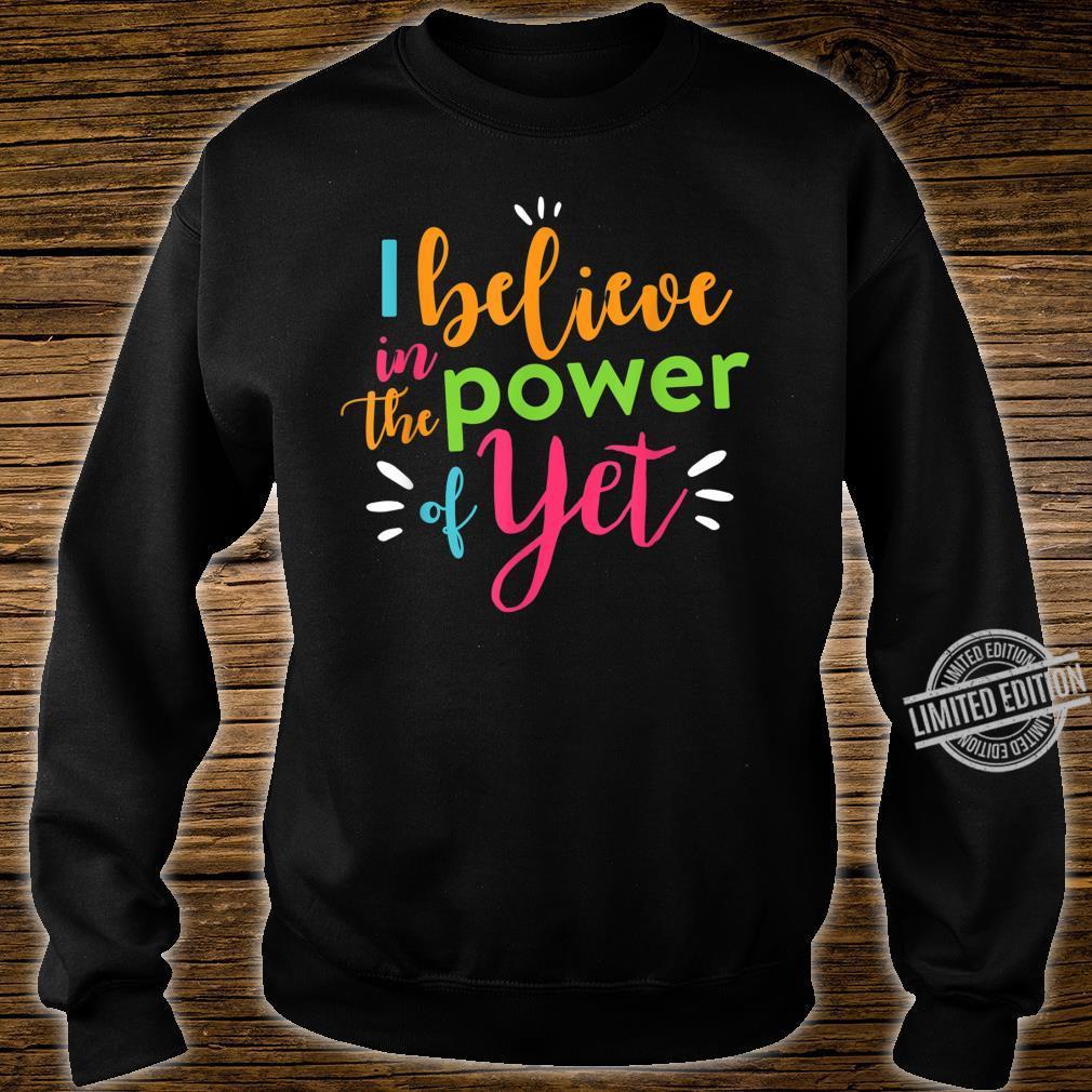 Growth Mindset Teacher Shirt I Believe in the Power of Yet Shirt sweater