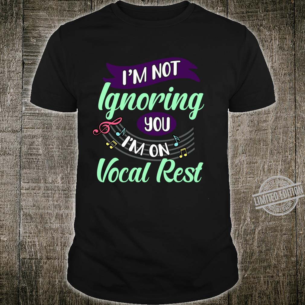 I'm Not Ignoring You I'm On Vocal Rest Choir Quote Shirt