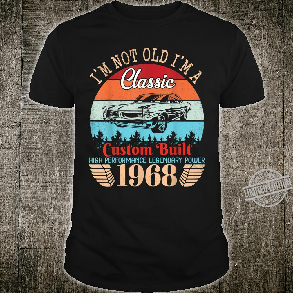 I'm Not Old I'm A Classic Custom Built 1968 And 52 Years Old Shirt
