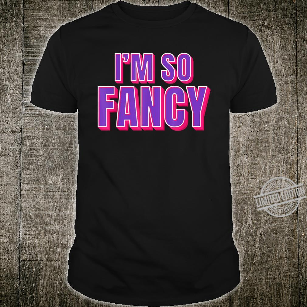 I'm So Fancy Shirt