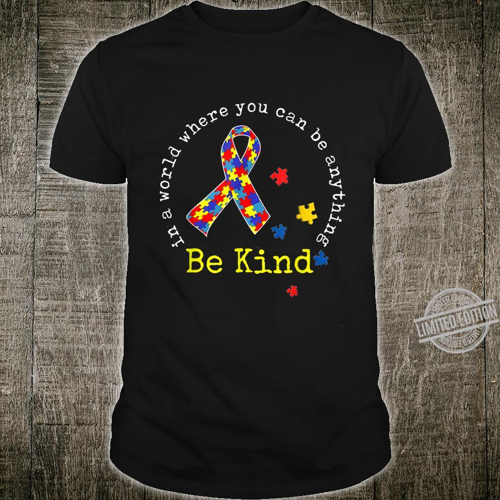 In The World You Can Be Anything Autism Awareness Shirt