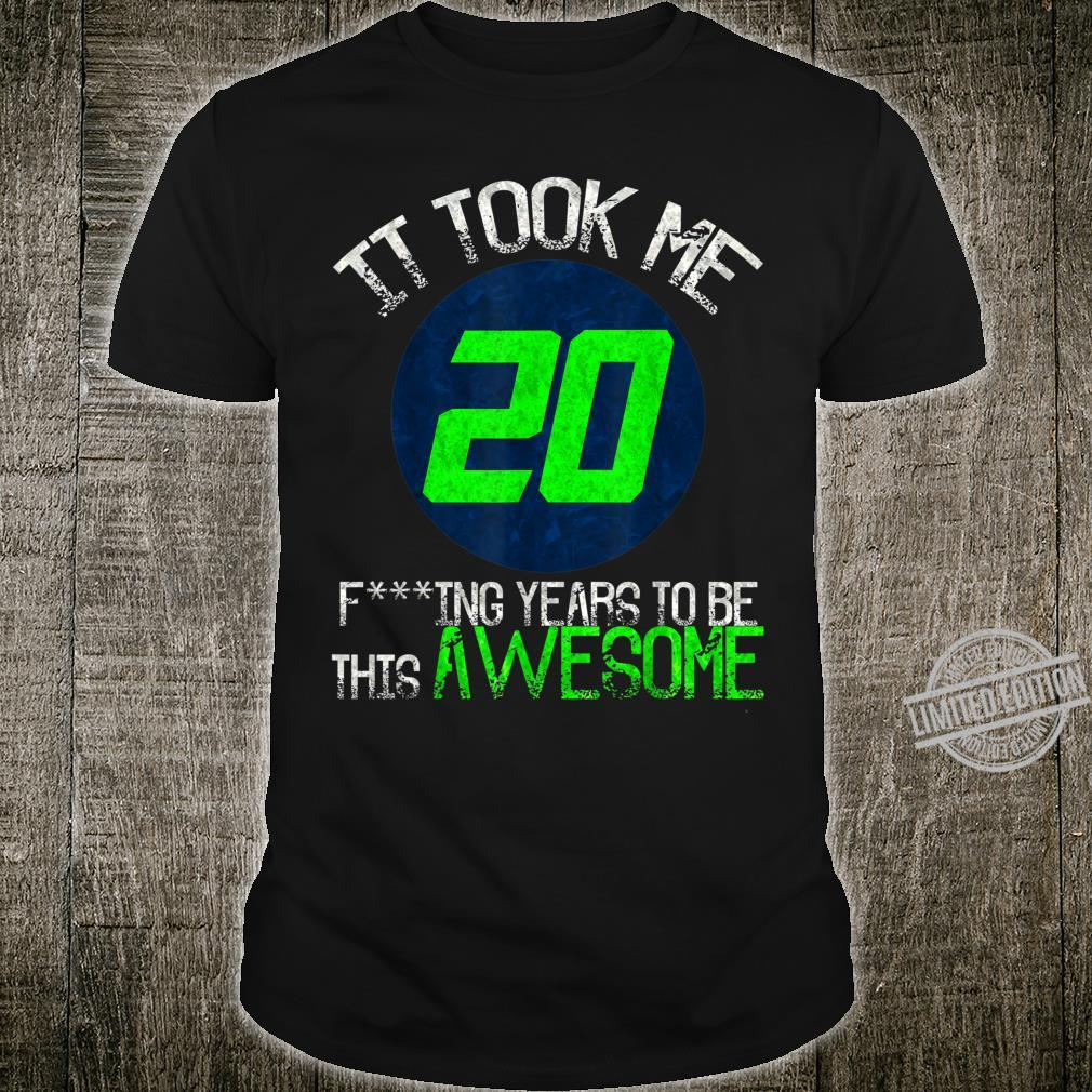 It Took Me 20 Fucking Years To Be This Awesome Shirt