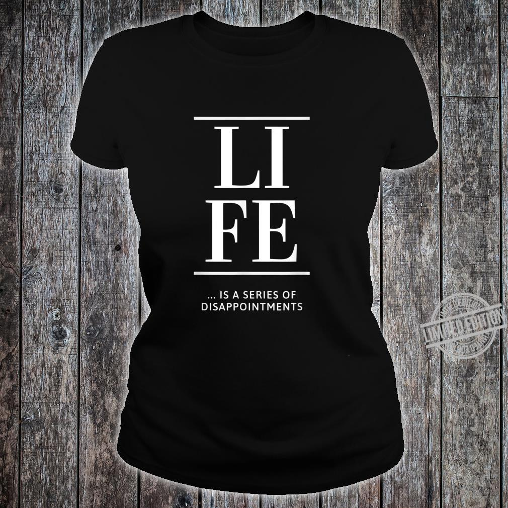 Life Is A Series Of Disappointments Shirt ladies tee