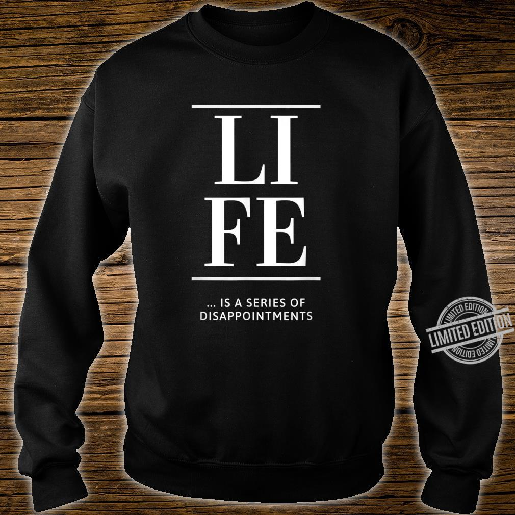 Life Is A Series Of Disappointments Shirt sweater
