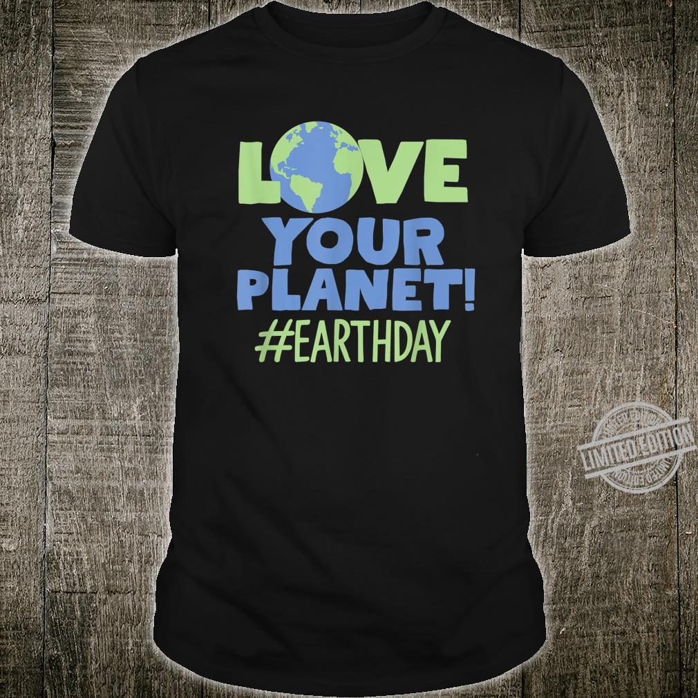 Love your planet environmental awareness planet earth day Shirt
