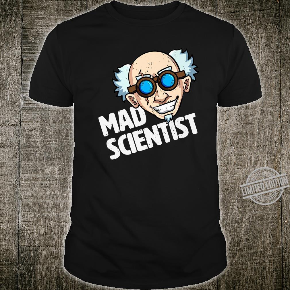 Mad Scientist Science Nerd Chemistry Physics Shirt