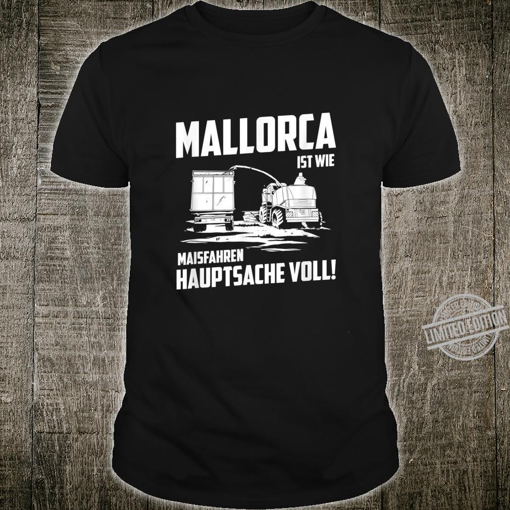 Mallorca ist wie Maisfahren Hauptsache Voll Landwirt Bauern Shirt