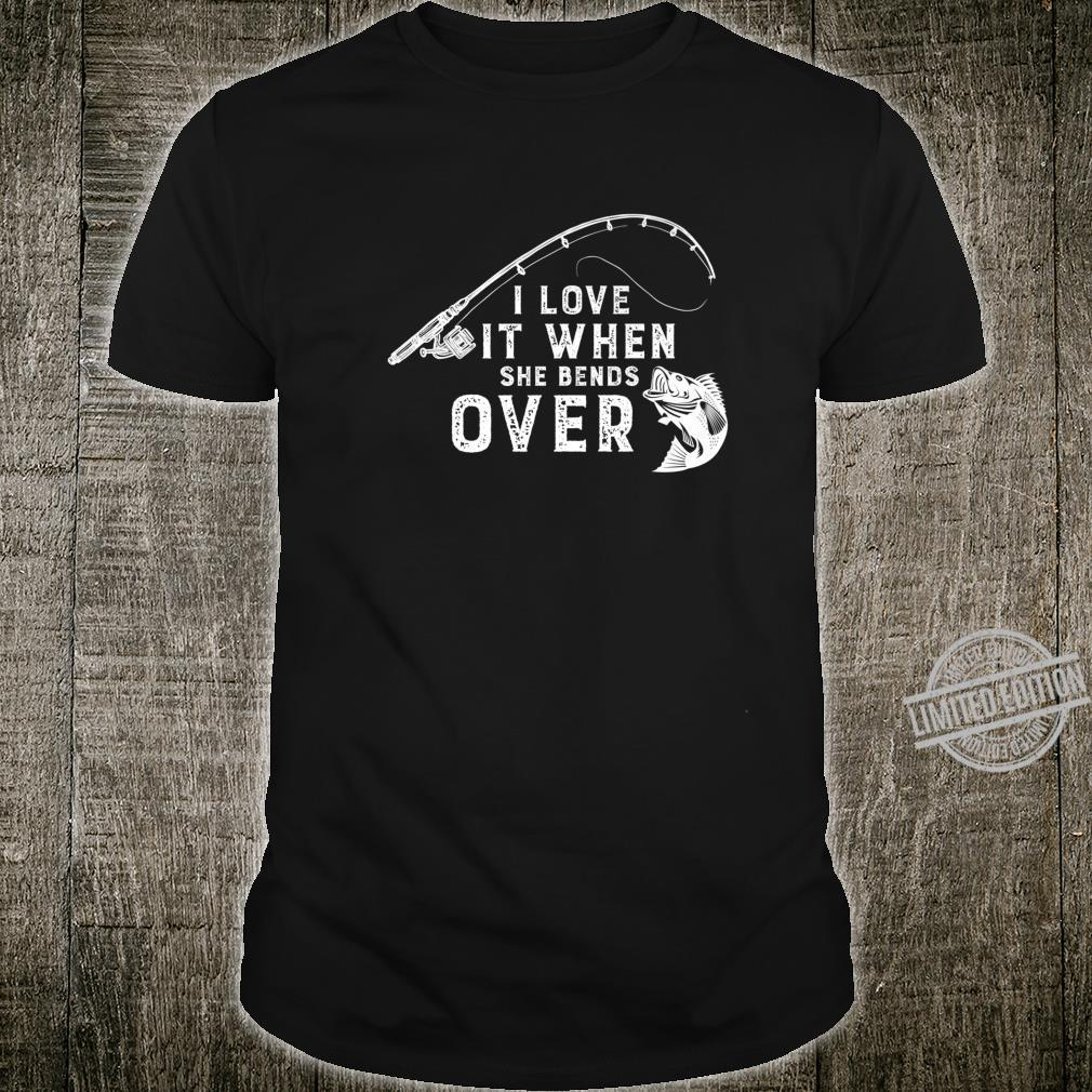 Mens I Love It When She Bends Over Fishing Fishermen Shirt