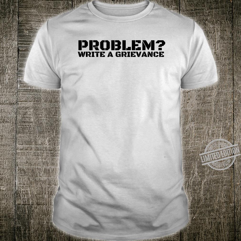 PROBLEM WRITE A GRIEVANCE Officer Idea Shirt