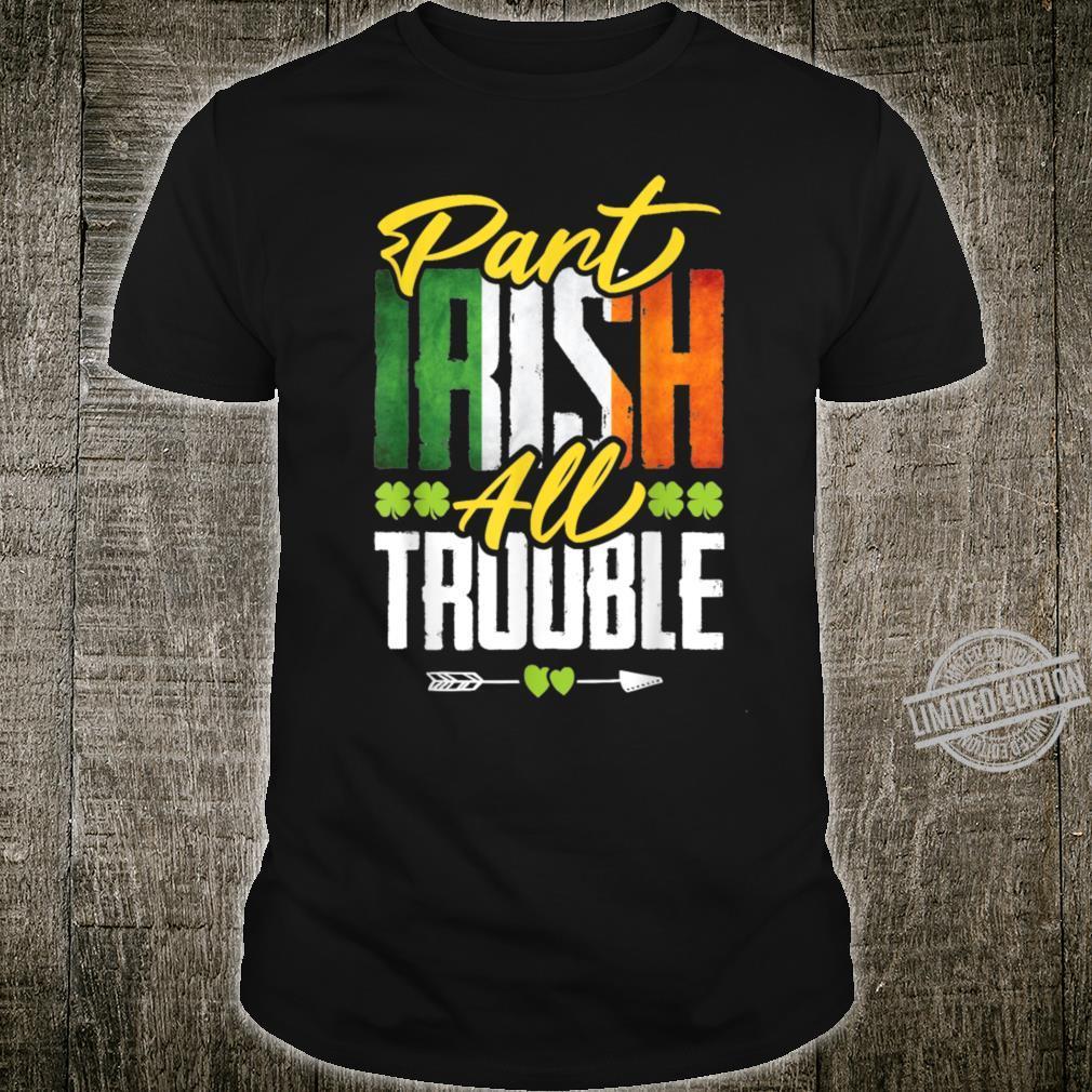 Part Irish All Trouble St. Patricks Day Shirt
