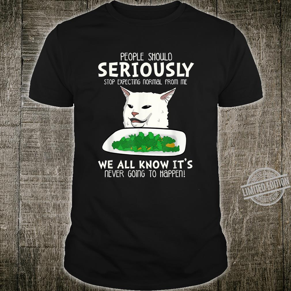 People Should Seriously Stop Expecting Cat Dinner Table Meme Shirt