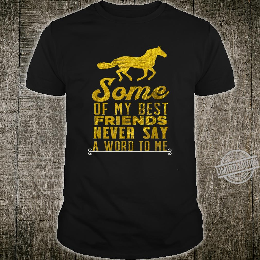 Some of My Best Horse Friends Never Say a Word to Me Girls Shirt