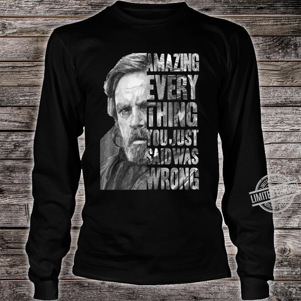 Star Wars The Last Jedi Luke Skywalker Everything Is Wrong Shirt long sleeved