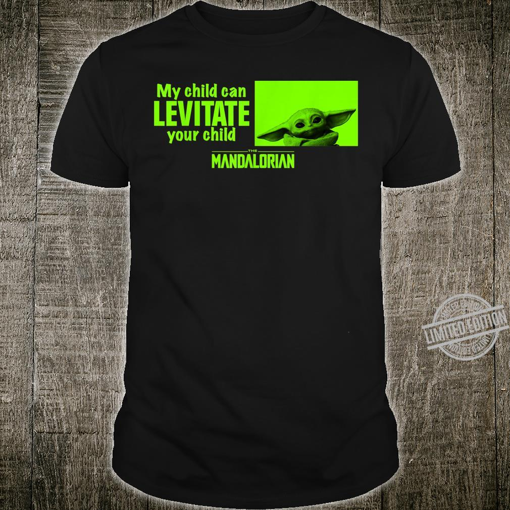 Star Wars The Mandalorian My Child Can Levitate Your Child Shirt
